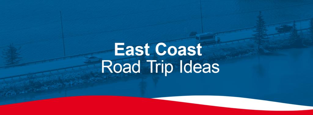 East Coast Road Trip Ideas