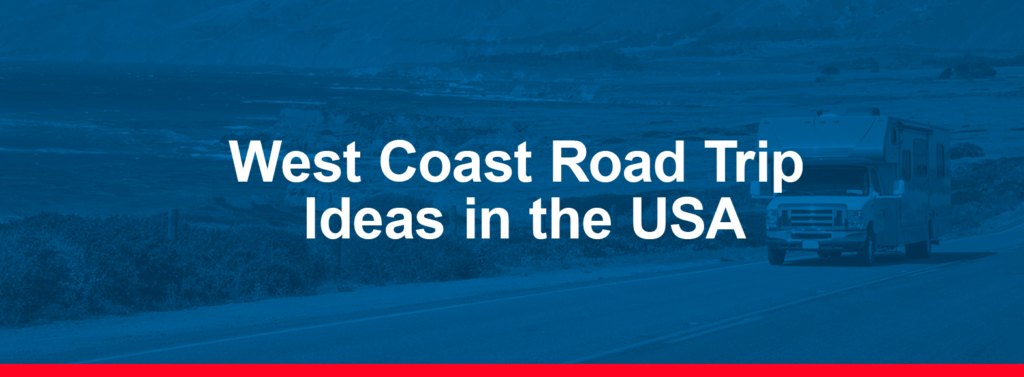 West Coast Road Trip Ideas in the USA