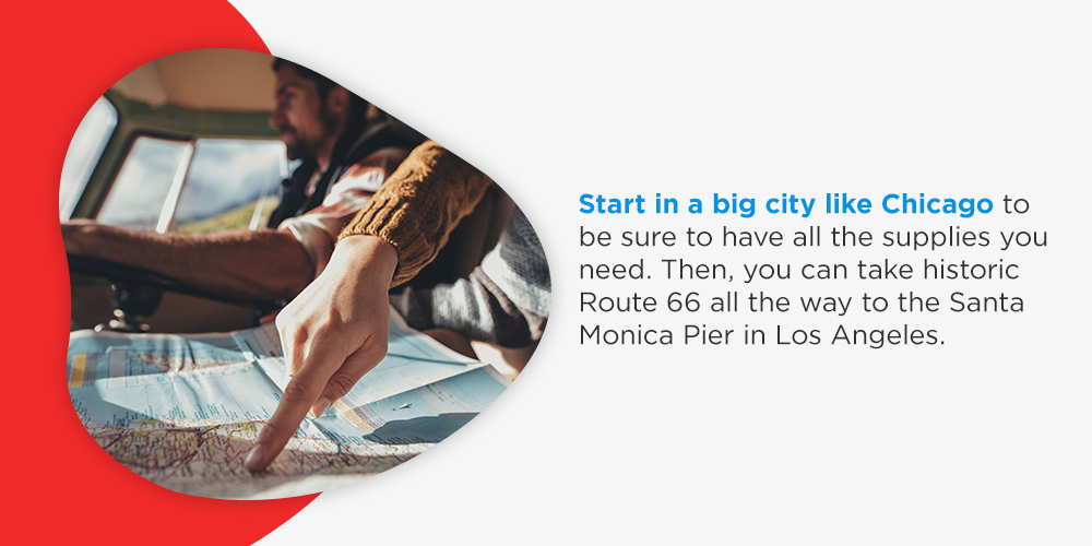Start in a big city like Chicago to be sure to have all the supplies you need. Then, you can take historic Route 66 all the way to the Santa Monica Pier in Los Angeles.