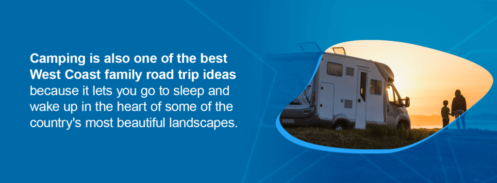 Camping is also one of the best West Coast family road trip ideas because it lets you go to sleep and wake up in the heart of some of the country's most beautiful landscapes.