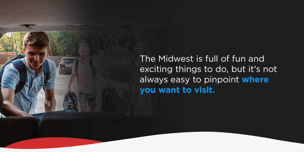 The Midwest is full of fun and exciting things to do, but it's not always easy to pinpoint where you want to visit.