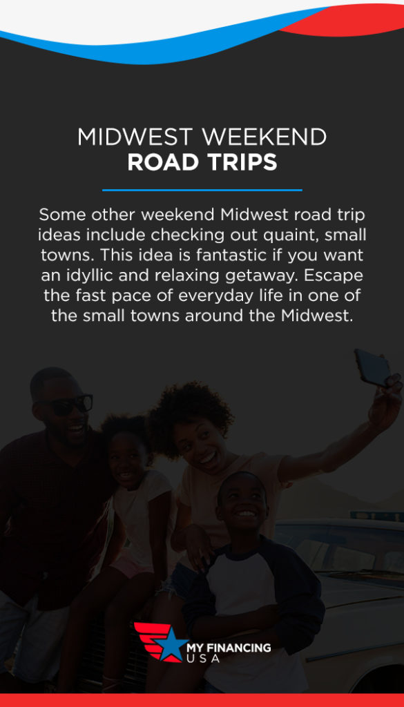 Midwest Weekend Road Trips. Some other weekend Midwest road trip ideas include checking out quaint, small towns. This idea is fantastic if you want an idyllic and relaxing getaway. Escape the fast pace of everyday life in one of the small towns around the Midwest.