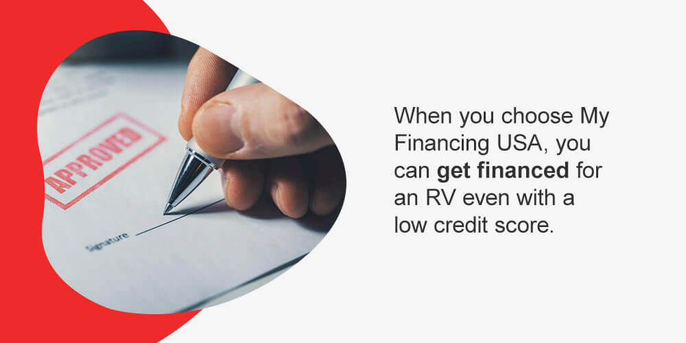 When you choose My Financing USA, you can get financed for an RV even with a low credit score.